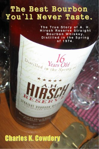 The Best Bourbon You'll Never Taste. The True Story Of A. H. Hirsch Reserve Straight Bourbon Whiskey, Distilled In The Spring Of 1974.