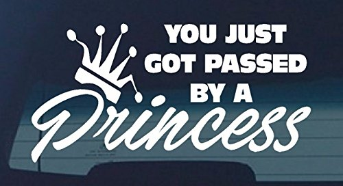 Princess You Just Got Passed By Girl Chick Mum Funny Car Ute 4X4 Country Decal Got Chick
