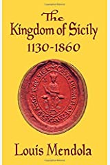 The Kingdom of Sicily 1130-1860 by Louis Mendola (2015-11-23) Paperback