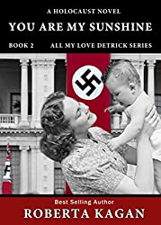 You Are My Sunshine: A Holocaust Novel.   Book two of the All My Love Detrick, series