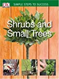 Shrubs and Small Trees, Simon Akeroyd and Dorling Kindersley Publishing Staff, 0756633443