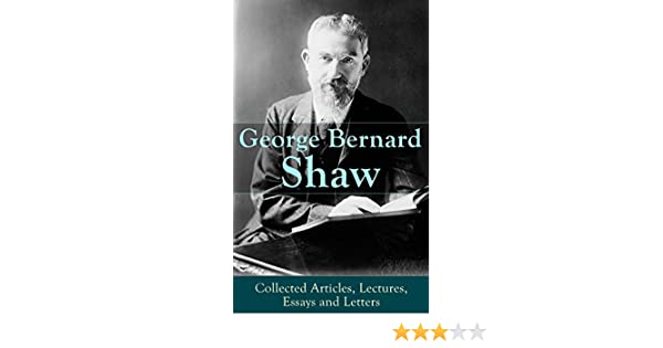 Example Of Thesis Statement For Argumentative Essay George Bernard Shaw Collected Articles Lectures Essays And Letters  Thoughts And Studies From The Renowned Dramaturge And Author Of Mrs  Warrens  International Business Essays also Essay On Importance Of English Language George Bernard Shaw Collected Articles Lectures Essays And  Argumentative Essay Thesis Statement Examples