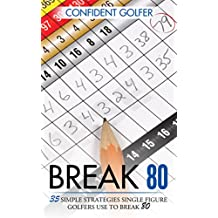 BREAK 80: 35 Simple Strategies Single Figure Golfers Use To Break 80 (Golf Instruction, Golf Lessons, Golf Tips)