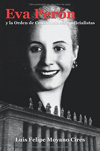 Eva Perón y la Orden de Constructores Justicialistas  [Moyano Cires, Luis Felipe] (Tapa Blanda)