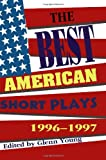The Best American Short Plays 1996-1997, Glenn Young, 1557833176