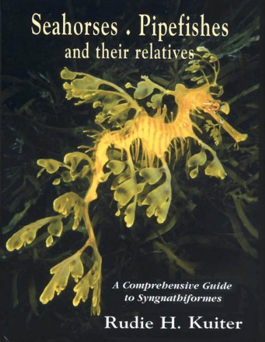 Tmc Series - Seahorses, Pipefishes and Their Relatives: A Comprehensive Guide to Syngnathiformes (Marine Fish Families S.)