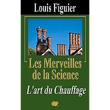 Les Merveilles de la science/L'art du Chauffage (French Edition)