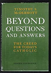 Beyond Questions and Answers: Creed for Today's Catholic
