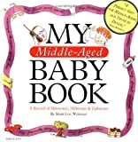 img - for My Middle-Aged Baby Book: A Record of Milestones, Millstones & Gallstones by Mary-Lou Weisman (1995-01-06) book / textbook / text book