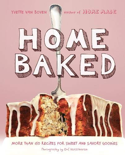 Home Baked Bread - Home Baked: More Than 150 Recipes for Sweet and Savory Goodies