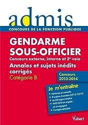 Concours Sous-officier de gendarmerie - Concours externe, interne et 3e voie - Annales et sujets inédits corrigés - Catégorie B - Admis - Je m'entraîne - Concours 2013-2014