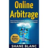 ONLINE ARBITRAGE: How to Make Money Online From Sourcing and Selling Retail Products On Amazon Or Ebay with Online Arbitrage
