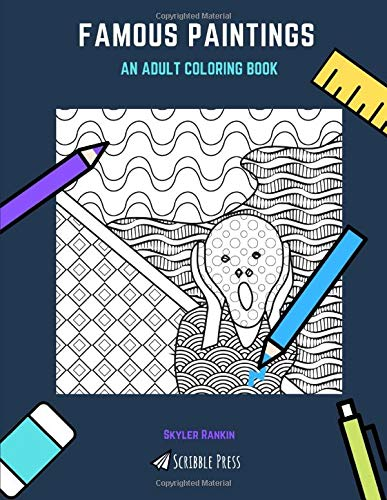 FAMOUS PAINTINGS: AN ADULT COLORING BOOK: A Famous Paintings Coloring Book For Adults por Skyler Rankin