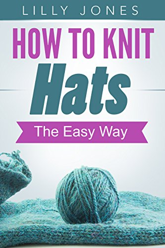 How to Knit Hats: The Easy Way