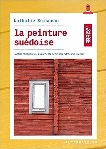 En ligne La peinture suédoise: Peinture écologique à «cuisiner» soi-même pour extérieurs et intérieurs pdf