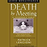 Death by Meeting: A Leadership Fable about Solving the Most Painful Problem in Business | Patrick Lencioni
