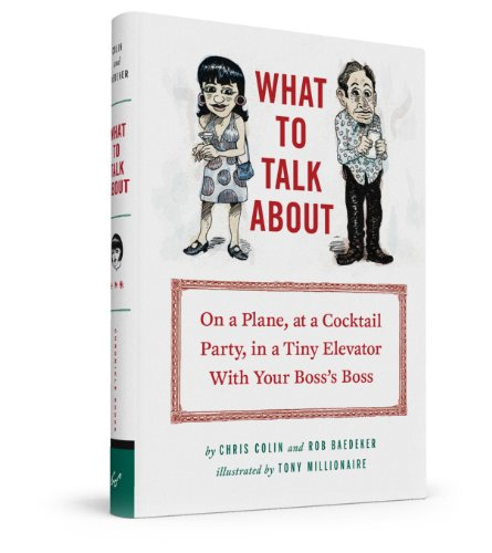 What to Talk About: On a Plane, at a Cocktail Party, in a Tiny Elevator with Your Boss's Boss ()