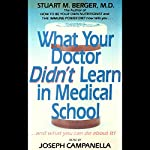 What Your Doctor Didn't Learn In Medical School: And What You Can Do About It | Stuart M. Berger M.D.