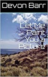 img - for Let Me Paint You a Picture (The Lost Brother Chronicles Book 1) book / textbook / text book