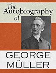 The Autobiography Of George Muller (English Edition)