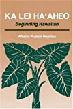 Ka Lei Haaheo: Beginning Hawaiian