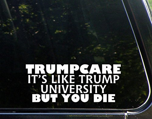 "Trumpcare It's Like Trump University But You Die - 8-3/4"" x 3-1/4"" - Vinyl Die Cut Decal/ Bumper Sticker For Windows, Cars, Trucks, Laptops, Etc."