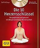 Die 10 Herzensschlüssel (mit Audio-CD): Ausgeglichen und gesund mit Körperzentrierter Herzensarbeit (GU Multimedia Körper, Geist & Seele)