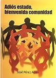 img - for Adios estado, bienvenida comunidad/ Bye bye state, welcoming community (Yumelia Textos) (Spanish Edition) book / textbook / text book