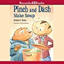Pinch and Dash Make Soup Audiobook by Michael J. Daley Narrated by Greg Steinbruner