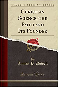 Christian Science, the Faith and Its Founder (Classic Reprint)