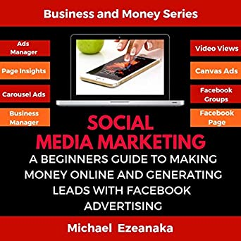 Social Media Marketing: A Beginners Guide to Making Money Online and