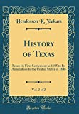 img - for History of Texas, Vol. 2 of 2: From Its First Settlement in 1685 to Its Annexation to the United States in 1846 (Classic Reprint) book / textbook / text book