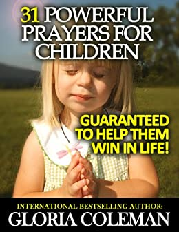 31 Powerful Prayers To Pray For Your Children - Guaranteed To Help Them Win In Life! (31 Powerful Prayers Series Book 2) by [Coleman, Gloria]