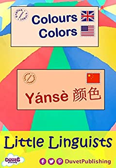 Colours / Colors / Yánsè 颜色: Little Linguists: English / Chinese, Yīngyǔ / Zhōngguó (English Edition) de [Publishing, Duvet]