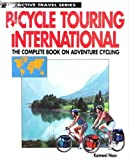 Bicycle Touring International : The Complete Book on Adventure Cycling, Nasr, Kameel, 0933201532