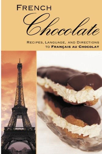 French CHOCOLATE: Recipes, Language, and Directions to Francais au Chocolat by TCB Cafe Publishing and Media