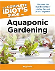 Complete Idiot's Guide To Aquaponic Gardening, The: Discover the Dual Benefits of Raising Fish and Plants Together