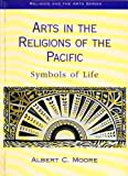Arts in the Religions of the Pacific, Albert C. Moore and Moore, 0304700584