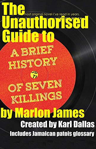 The Unauthorised Guide to A Brief History of 7 Killings, By Marlon James (Unauthorised guides Book 1)