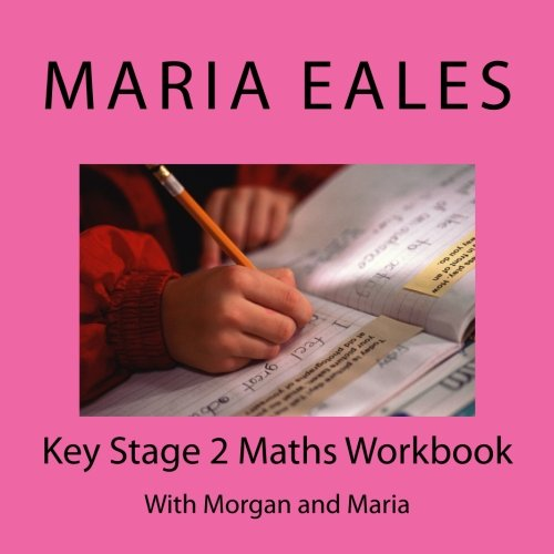 Key Stage 2 Maths Workbook: With Morgan and Maria (Morgan and Maria Do Maths) (Volume 1)