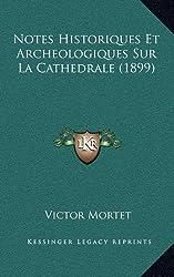 Notes Historiques Et Archeologiques Sur La Cathedrale (1899)