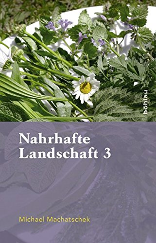 Nahrhafte Landschaft 3: Von Baumwässern, Fetthennen, Schaum- und Springkräutern, Ohrenpilzen, süßen Eicheln, Kranawitt und anderen wiederentdeckten Nutz- und Heilpflanzen