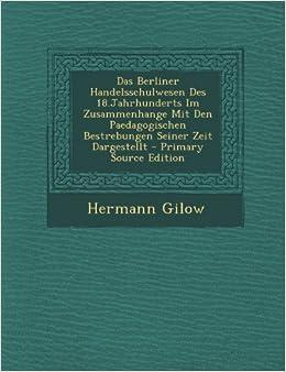 Das Berliner Handelsschulwesen Des 18.Jahrhunderts Im Zusammenhange Mit Den Paedagogischen Bestrebungen Seiner Zeit Dargestellt