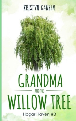 Grandma and the Willow Tree (Hogar Haven) (Volume 3)