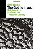 The Gothic Image: Religious Art In France Of The Thirteenth Century (Icon Editions Series)
