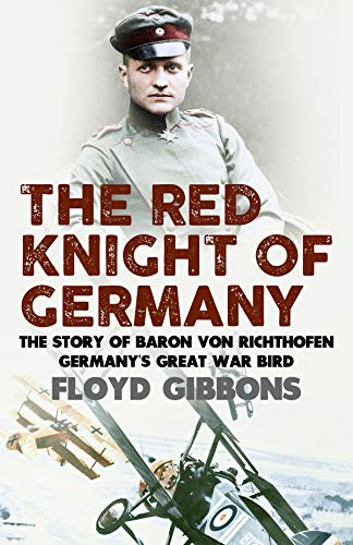 (The Red Knight of Germany: The Story of Baron von Richthofen, Germany's Great War Bird )