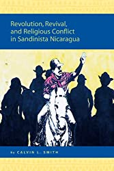 Revolution, Revival, and Religious Conflict in Sandinista Nicaragua (Religion in the Americas Series)
