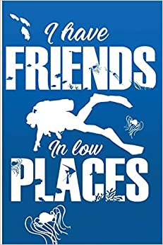 Libros Ebook Descargar I Have Friends In Low Places: Scuba Diving Low Places Blank Lined Journal El Kindle Lee PDF