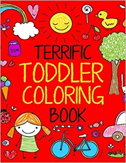 terrific toddler coloring book coloring book for toddlers easy educational coloring book for boys girls terrific toddlers volume 1 kids coloring - Toddler Coloring Book