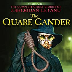 The Quare Gander: The Complete Ghost Stories of J. Sheridan Le Fanu (5 of 30)